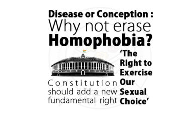 Disease or Conception : Why not erase Homophobia? Constitution should add a new fundamental right 'The Right to Exercise Our Sexual Choice'