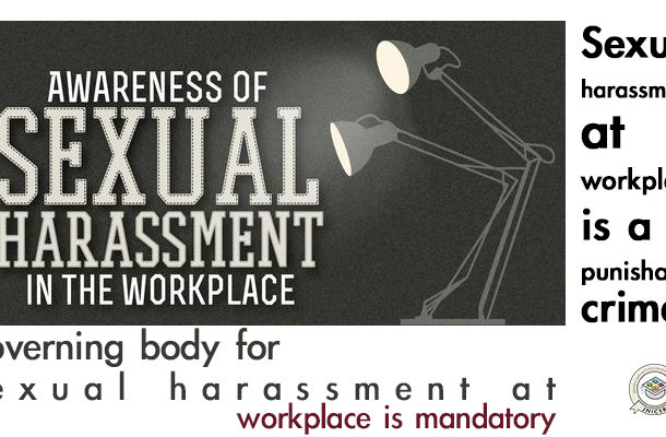 Governing body for sexual harassment at workplace is mandatory : Sexual harassment at workplace is a punishable crime.