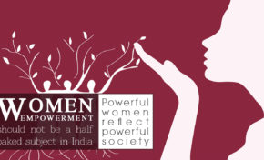 WOMEN EMPOWERMENT should not be a half baked subject in India: Powerful women reflect powerful society