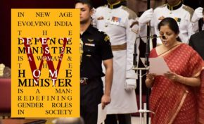 In India the defence minister is a woman and the home minister is a man : Redefining gender roles in society