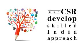 Can CSR develop skilled India approach
