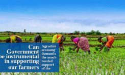 Can Government be instrumental in supporting our farmers : Agrarian economy demands the much needed support of the state