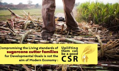 Compromising the Living standards of sugarcane cutter families for Developmental Goals is not the aim of Modern Economy : Uplifting them can be a good CSR