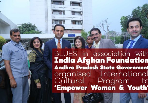 BLUES in association with India Afghan Foundation Andhra Pradesh State Government organised International Cultural Program to 'Empower Women & Youth'