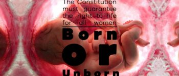 The Constitution must guarantee the right to life for all women : Born or Unborn