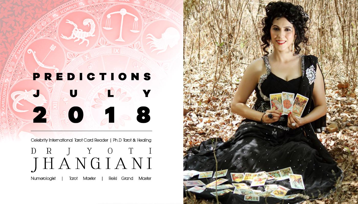 PREDICTIONS JULY 2018 By : Dr Jyoti Jhangiani