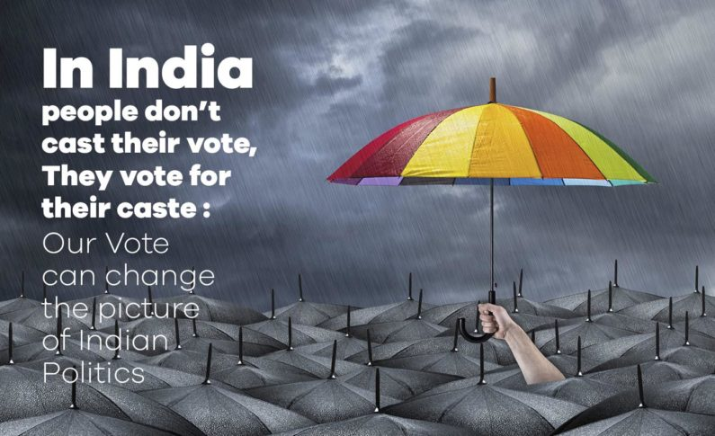 In India people don't cast their vote, They vote for their caste : Our Vote can change the picture of Indian Politics