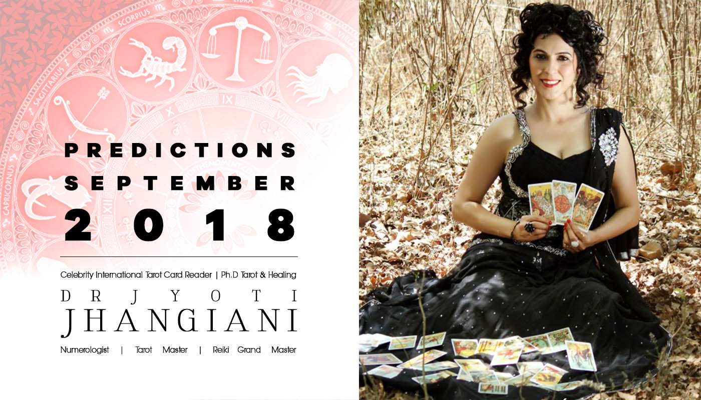 PREDICTIONS SEPTEMBER 2018 By : Dr Jyoti Jhangiani