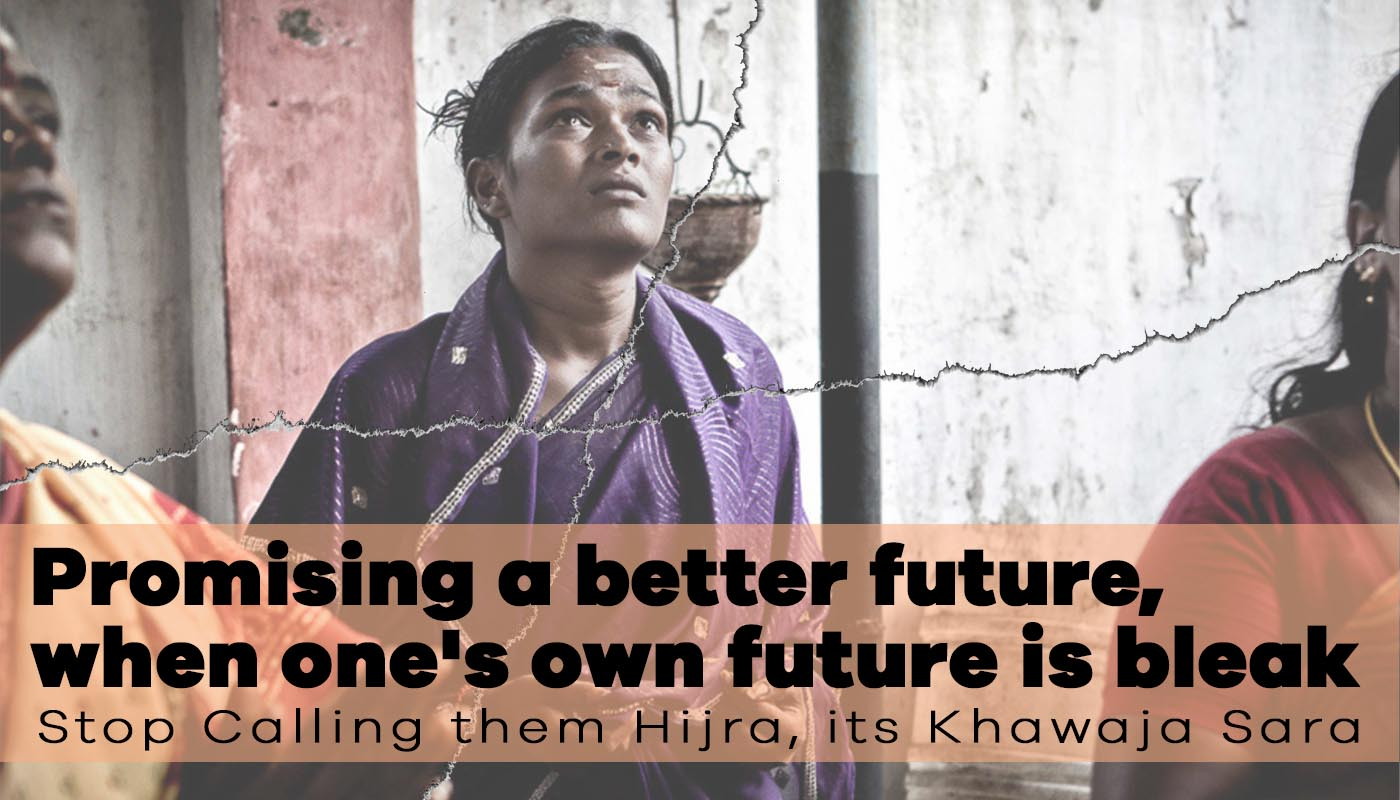 Promising a better future, when one's own future is bleak : Stop Calling them Hijra, its Khawaja Sara