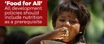 'Food for All' All development policies should include nutrition as a prerequisite