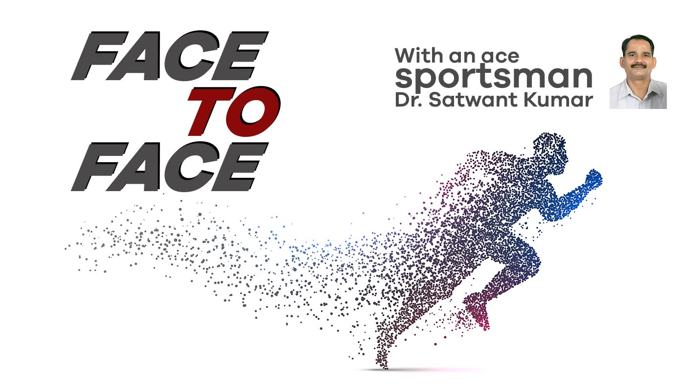 Face to face with an ace sportsman Dr. Satwant Kumar