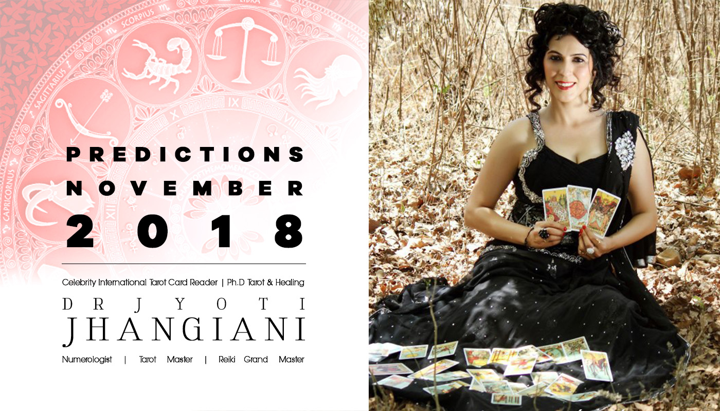 PREDICTIONS NOVEMBER 2018 By : Dr Jyoti Jhangiani